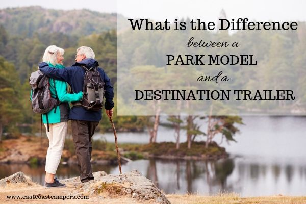 What is the Difference Between a Park Model and a Destination Trailer?