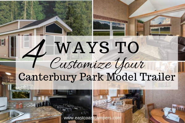 4 Ways to Customize Your Canterbury Park Model Trailer